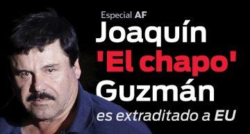 'El Chapo' es extraditado a Estados Unidos